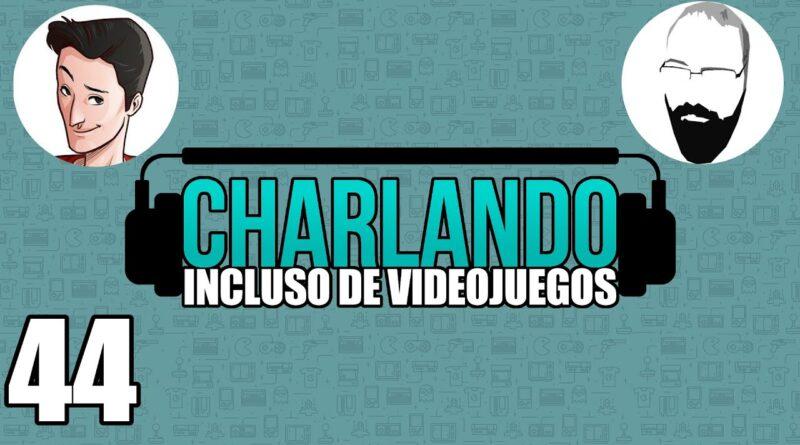 Charlando Incluso de Videojuegos #44 Con EricRod y Pazos64